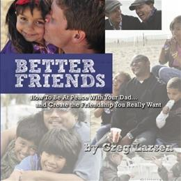 Better Friends: How to Be at Peace With Your Dad... and Create the Friendship You Really Want (Volume 1) 9781448607877