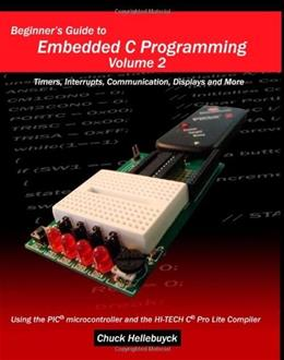 Beginners Guide to Embedded C Programming, by Hellebuyck, Volume 2: Timers, Interrupts, Communication, Displays and More 9781448628148
