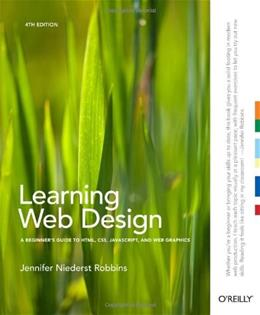 Learning Web Design: A Beginners Guide to HTML, CSS, JavaScript, and Web Graphics, by Robbins, 4th Edition 9781449319274
