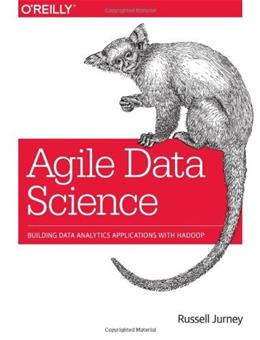 Agile Data Science: Building Data Analytics Applications with Hadoop, by Jurney 9781449326265