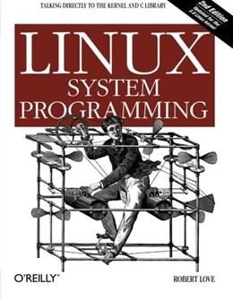 Linux System Programming: Talking Directly to the Kernel and C Library, by Love, 2nd Edition 9781449339531