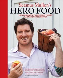 Seamus Mullens Hero Food: How Cooking with Delicious Things Can Make Us Feel Better 9781449407582