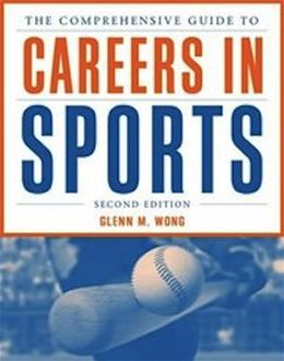 Comprehensive Guide to Careers in Sports, by Wong, 2nd Edition 9781449602031