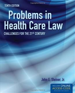 Problems in Health Care Law: Challenges for the 21st Century, by Steiner, 10th Edition 10 PKG 9781449604622