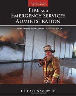 Fire And Emergency Services Administration: Management And Leadership Practices, by Smeby Jr., 2nd Edition 9781449605834