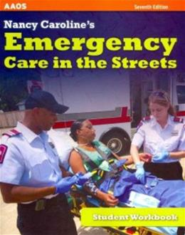 Nancy Carolines Emergency Care In The Streets, by American Academy of Orthopaedic Surgeons, 7th Edition, Workbook 9781449609245