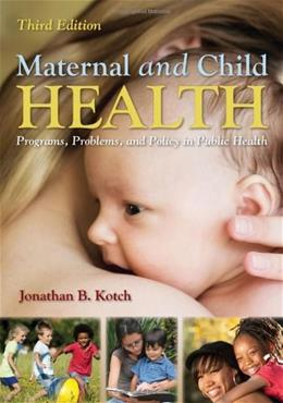 Maternal And Child Health, by Kotch, 3rd Edition 9781449611590