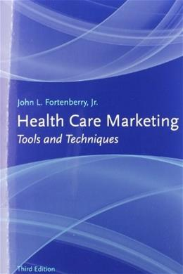 Health Care Marketing: Tools and Techniques, by Fortenberry, 3rd Edition 9781449622213