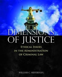 Dimensions of Justice: Ethical Issues in the Administration of Criminal Law, by Heffernan 9781449634056