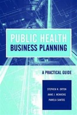 Public Health Business Planning: A Practical Guide, by Orton 9781449643508