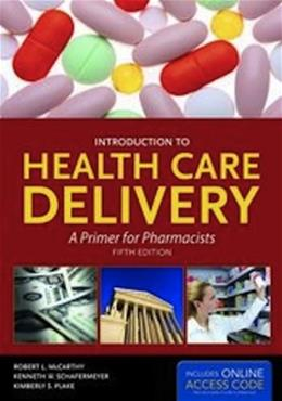 Introduction to Health Care Delivery: A Primer for Pharmacists (McCarthy, Introduction to Health Care Delivery) 5 PKG 9781449644888