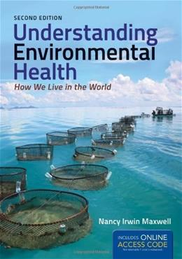 Understanding Environmental Health: How We Live in the World, by Maxwell, 2nd Edition 9781449647704