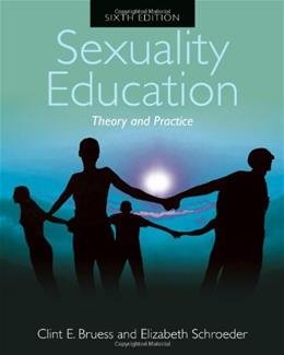 Sexuality Education: Theory and Practice, by Bruess, 6th Edition 9781449649272