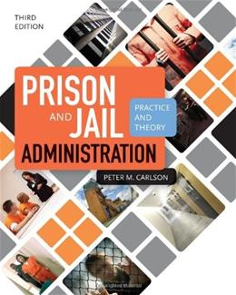 Prison And Jail Administration: Practice And Theory, by Carlson, 3rd Edition 9781449653057