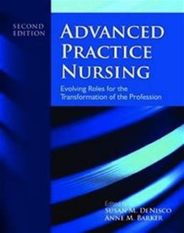 Advanced Practice Nursing: Evolving Roles for the Transformation of the Profession 2 9781449665067