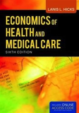 Economics of Health and Medical Care, by Hicks, 6th Edition 6 PKG 9781449665395