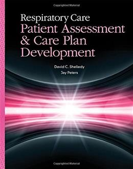 Respiratory Care: Patient Assessment And Care Plan Development, by Shelledy PKG 9781449672447