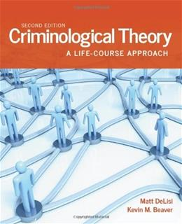 Criminological Theory: A Life Course Approach, by Delisi, 2nd Edition 9781449681517