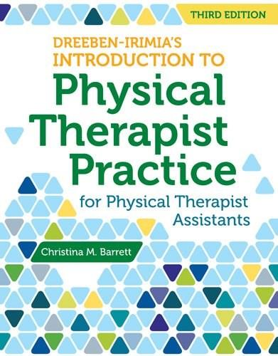 Dreeben-Irimias Introduction To Physical Therapist Practice For Physical Therapist Assistants, by Barrett, 3rd Edition 9781449681852