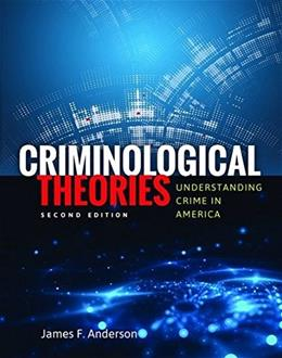 Criminological Theories: Understanding Crime in America, by Anderson, 2nd Edition 9781449681876