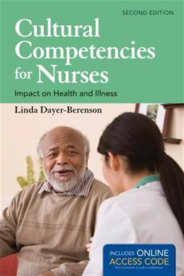Cultural Competencies For Nurses: Impact on Health and Illness, by Dayer-Berenson, 2nd Edition 2 PKG 9781449688073