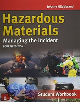 Hazardous Materials: Managing The Incident, by Hildebrand. 4th Edition, Student Workbook 9781449688295