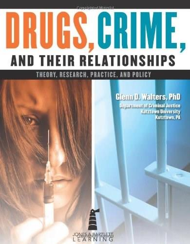 Drugs, Crime, and Their Relationship: Theory, Research, Practice, and Policy, by Walters PKG 9781449688462