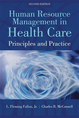 Human Resource Management In Health Care: Principles and Practices, by Fleming, 2nd Edition 9781449688837