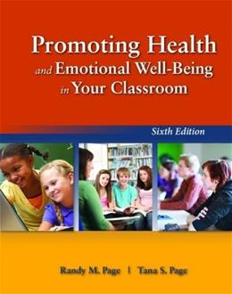 Promoting Health and Emotional Well Being in Your Classroom, by Page, 6th Edition 9781449690267