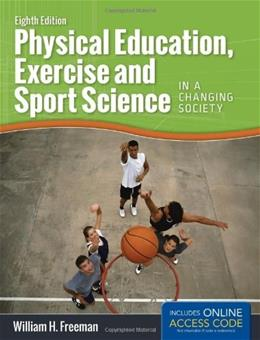 Physical Education, Exercise, and Sport Science in a Changing Society, by Freeman, 8th Edition 8 PKG 9781449691042