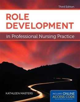 Role Development in Professional Nursing Practice, by Masters, 3rd Edition 3 PKG 9781449691509
