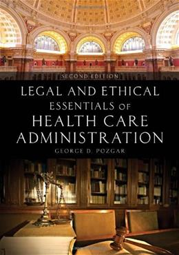 Legal and Ethical Essentials of Health Care Administration 2 9781449694340