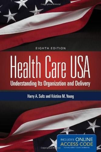 Health Care USA: Understanding Its Organization and Delivery, by Sultz, 8th Edition 8 PKG 9781449694517