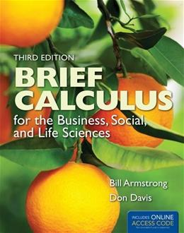 Brief Calculus for the Business, Social, and Life Sciences, by Armstrong, 3rd Edition 3 PKG 9781449695163