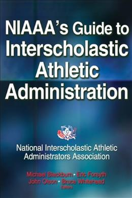 NIAAAs Guide to Interscholastic Athletic Administration, by National Interscholastic Athletic Administrators Association 9781450432771