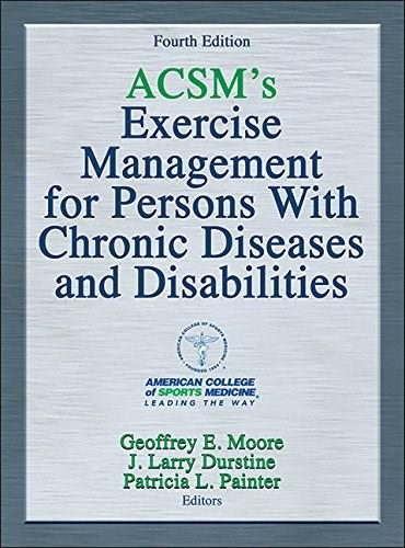 ACSMs Exercise Management for Persons with Chronic Diseases and Disabilities, by Moore, 4th Edition 9781450434140