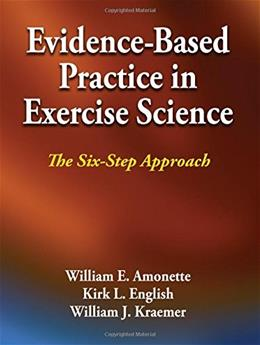 Evidence-Based Practice in Exercise Science: The Six-Step Approach 9781450434195