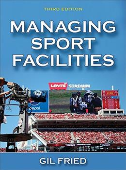 Managing Sport Facilities, 3E 9781450468114