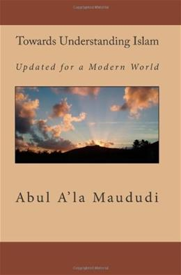 Towards Understanding Islam: Updated for a Modern World 9781450552011