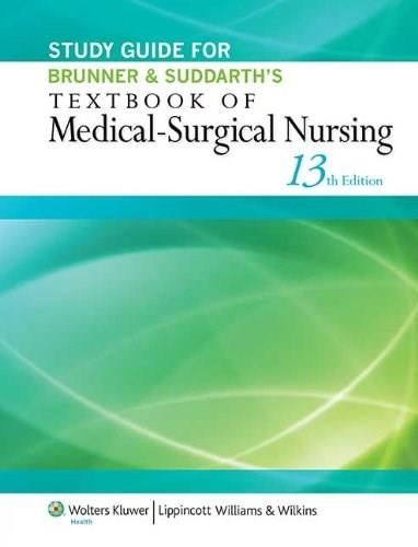 Brunner and Suddarths Textbook of Medical Surgical Nursing, by Hinkle, 13th Edition, Study Guide 9781451146684