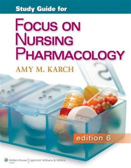 Focus on Nursing Pharmacology, by Karch, 6th Edition, Study Guide 9781451151664