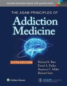 ASAM Principles of Addiction Medicine, by Ries, 5th Edition 9781451173574