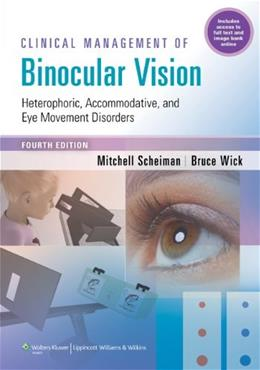 Clinical Management of Binocular Vision: Heterophoric, Accommodative, and Eye Movement Disorders, by Scheiman, 4th Edition 9781451175257