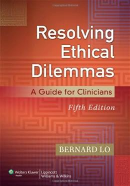 Resolving Ethical Dilemmas: A Guide for Clinicians, by Lo, 5th Edition 5 PKG 9781451176407
