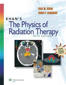 Khans The Physics of Radiation Therapy, by Khan, 5th Edition 5 PKG 9781451182453