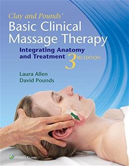Clay and Pounds Basic Clinical Massage Therapy: Integrating Anatomy and Treatment, by Clay, 3rd Edition 9781451185461
