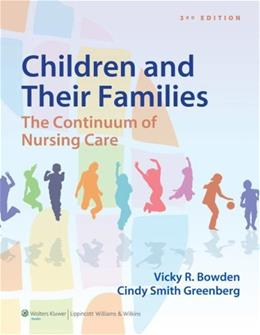 Children and Their Families The Continuum of Nursing Care, by Bowden, 3rd Edition 3 PKG 9781451187861