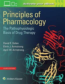 Principles of Pharmacology: The Pathophysiologic Basis of Drug Therapy, by Golan, 4th Edition 9781451191004