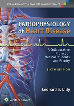 Pathophysiology of Heart Disease: A Collaborative Project of Medical Students and Faculty, by Lilly, 6th Edition 6 PKG 9781451192759