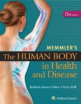 Memmlers The Human Body in Health and Disease, by Cohen, 13th Edition 13 PKG 9781451192803